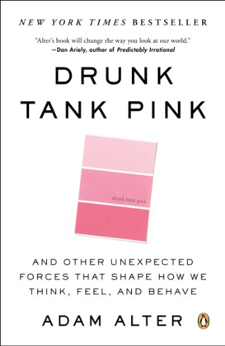 Drunk Tank Pink And Other Unexpected Forces That Shape How We Think, Feel, and Behave  2014 edition cover