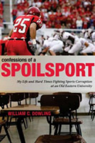Confessions of a Spoilsport My Life and Hard Times Fighting Sports Corruption at an Old Eastern University  2007 edition cover