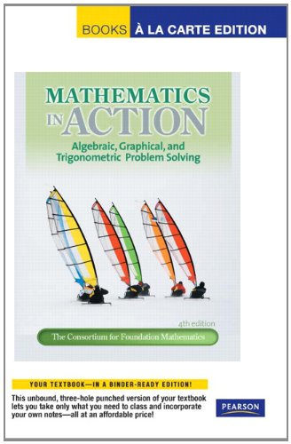 Mathematics in Action Algebraic, Graphical, and Trigonometric Problem Solving, Books a la Carte Edition 4th 2012 edition cover
