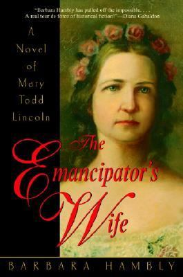 Emancipator's Wife A Novel of Mary Todd Lincoln N/A 9780553381931 Front Cover