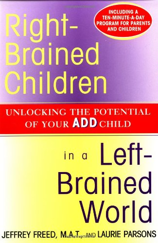 Right-Brained Children in a Left-Brained World Unlocking the Potential of Your ADD Child  1998 9780684847931 Front Cover
