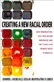 Creating a New Racial Order How Immigration, Multiracialism, Genomics, and the Young Can Remake Race in America  2012 edition cover