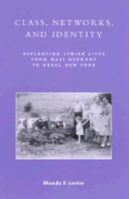 Class, Networks and Identity Replanting Jewish Lives from Nazi Germany to Rural New York  2001 edition cover