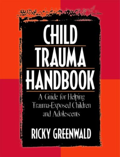 Child Trauma Handbook A Guide for Helping Trauma-Exposed Children and Adolescents  2006 edition cover