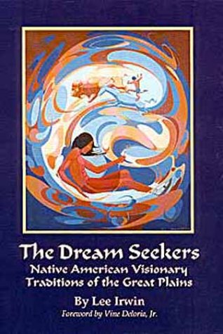 Dream Seekers Native American Visionary Traditions of the Great Plains N/A edition cover