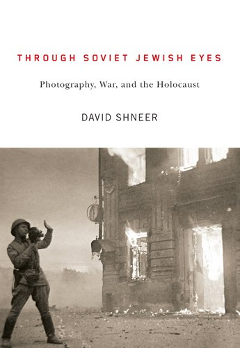 Through Soviet Jewish Eyes Photography, War, and the Holocaust  2012 edition cover