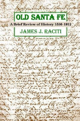 Old Santa Fe A Brief Review of History, 1536-1912  2003 9780865343931 Front Cover