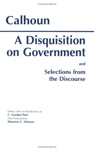 Disquisition on Government and Selections from the Discourse  Reprint  edition cover