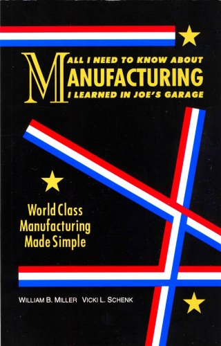 All I Need to Know about Manufacturing I Learned in Joe's Garage World Class Manufacturing Made Simple 6th 2008 (Revised) edition cover