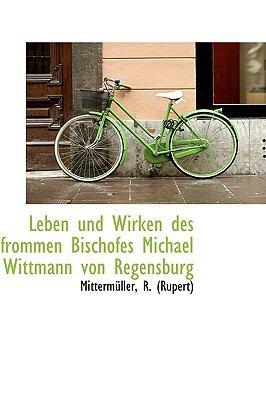 Leben und Wirken des Frommen Bischofes Michael Wittmann Von Regensburg N/A 9781113379931 Front Cover