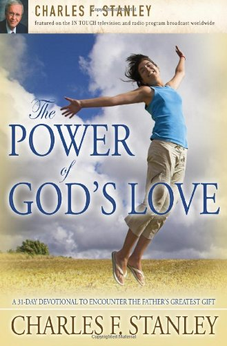 Power of God's Love A 31-Day Devotional to Encounter the Father's Greatest Gift  2008 9781400200931 Front Cover