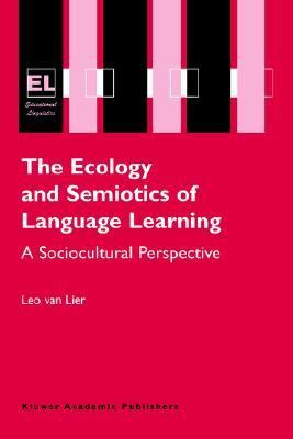 Ecology and Semiotics of Language Learning A Sociocultural Perspective  2004 9781402079931 Front Cover
