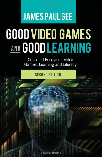 Good Video Games and Good Learning Collected Essays on Video Games, Learning and Literacy 2nd 2013 (Revised) edition cover