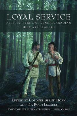 Loyal Service Perspectives on French-Canadian Military Leaders  2006 9781550026931 Front Cover