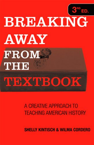 Breaking Away from the Textbook A Creative Approach to Teaching American History 3rd 2006 (Revised) edition cover
