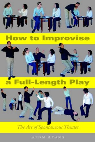 How to Improvise a Full-Length Play The Art of Spontaneous Theater  2008 edition cover