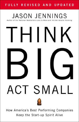 Think Big, Act Small How America's Best Performing Companies Keep the Start-Up Spirit Alive  2012 edition cover