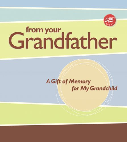 From Your Grandfather A Gift of Memory for My Grandchild  2007 9781600590931 Front Cover
