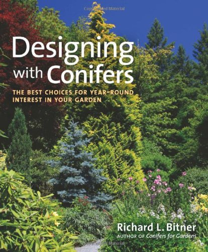 Designing with Conifers The Best Choices for Year-Round Interest in Your Garden  2011 edition cover