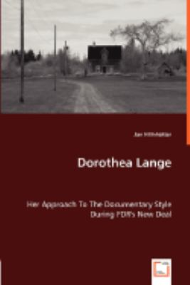 Dorothea Lange - Her Approach to the Documentary Style During Fdr's New Deal  2008 9783836474931 Front Cover
