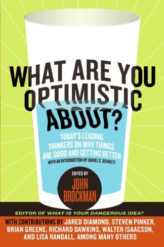 What Are You Optimistic About? Today's Leading Thinkers on Why Things Are Good and Getting Better  2016 9780061436932 Front Cover