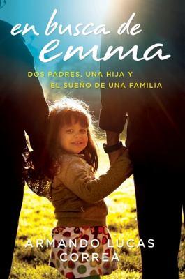En Busca de Emma Dos Padres, una Hija y el Sue�o de una Familia  2009 9780061829932 Front Cover