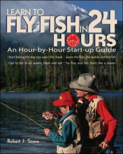 Learn to Fly Fish in 24 Hours An Hour-By-Hour Start-up Guide  2007 9780071477932 Front Cover