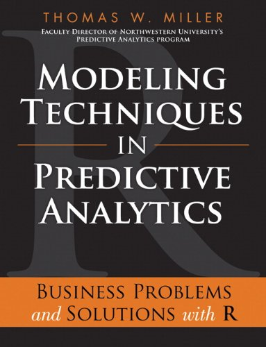 Modeling Techniques in Predictive Analytics Business Problems and Solutions with R  2014 9780133412932 Front Cover