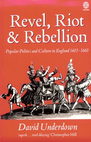 Revel, Riot, and Rebellion Popular Politics and Culture in England 1603-1660  1996 9780192851932 Front Cover