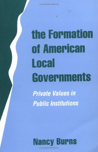 Formation of American Local Governments Private Values in Public Institutions  1994 edition cover