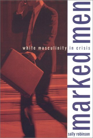 Marked Men White Masculinity in Crisis  2000 9780231112932 Front Cover