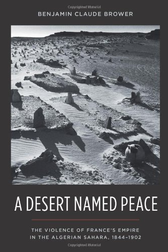 Desert Named Peace The Violence of France's Empire in the Algerian Sahara, 1844-1902  2011 9780231154932 Front Cover