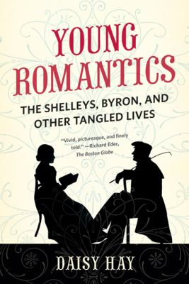 Young Romantics The Shelleys, Byron, and Other Tangled Lives N/A edition cover