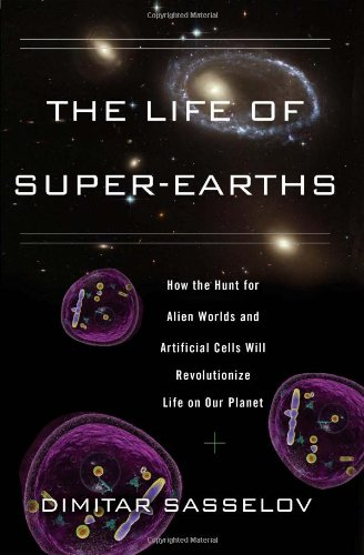 Life of Super-Earths How the Hunt for Alien Worlds and Artificial Cells Will Revolutionize Life on Our Planet  2012 edition cover