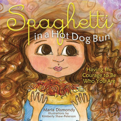 Spaghetti in a Hot Dog Bun Having the Courage to Be Who You Are  2008 9780615473932 Front Cover