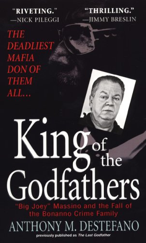 King of the Godfathers Joseph Massino and the Fall of the Bonanno Crime Family  2007 9780786018932 Front Cover