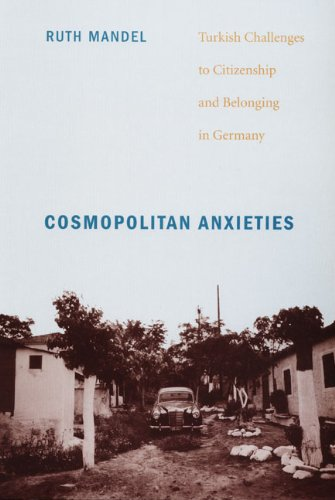 Cosmopolitan Anxieties Turkish Challenges to Citizenship and Belonging in Germany  2008 edition cover