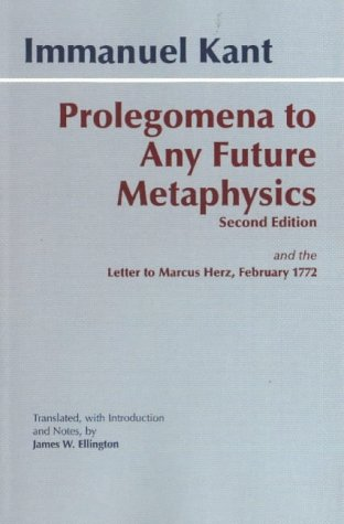 Prolegomena to Any Future Metaphysics That Will Be Able to Come Forward as Science with Kant's Letter to Marcus Herz, February 27 1772 The Paul Carus Translation 2nd 2001 (Revised) edition cover