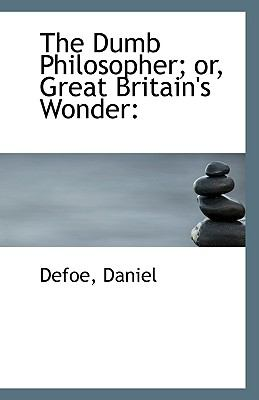 Dumb Philosopher; or, Great Britain's Wonder  N/A 9781113343932 Front Cover