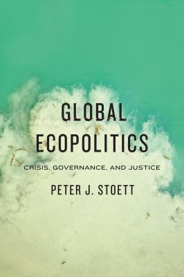 Global Ecopolitics Crisis, Governance, and Justice  2012 edition cover