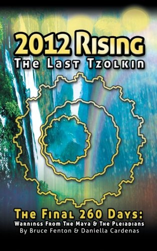 2012 Rising - the Last Tzolkin: Warnings from the Maya & the Pleiadians  2012 edition cover