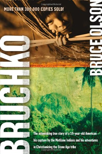 Bruchko The Astonishing True Story of a 19-Year-Old Ameican, His Capture by the Motilone Indians and His Adventures in Christianizing the Stone Age Tribe  2006 (Revised) edition cover