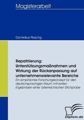 Repatriierung Unterst�tzungsma�nahmen und Wirkung der R�ckanpassung Auf Unternehmensrelevante Bereiche  2008 9783836659932 Front Cover