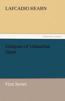 Glimpses of Unfamiliar Japan N/A 9783842432932 Front Cover