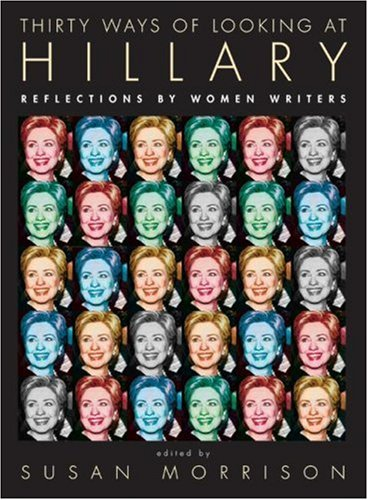Thirty Ways of Looking at Hillary Reflections by Women Writers  2008 9780061455933 Front Cover