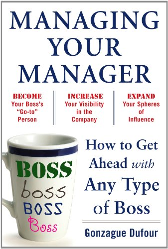 Managing Your Manager: How to Get Ahead with Any Type of Boss   2011 9780071751933 Front Cover
