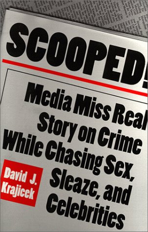 Scooped! Media Miss Real Story on Crime While Chasing Sex, Sleaze, and Celebrities  1999 edition cover