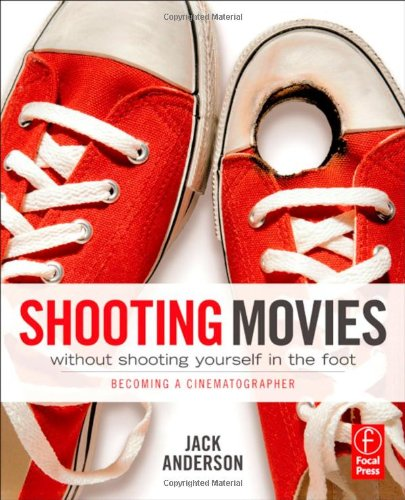 Shooting Movies Without Shooting Yourself in the Foot Becoming a Cinematographer  2012 edition cover
