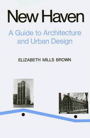 New Haven A Guide to Architecture and Urban Design  1976 9780300019933 Front Cover