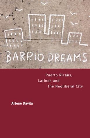 Barrio Dreams Puerto Ricans, Latinos, and the Neoliberal City  2004 edition cover